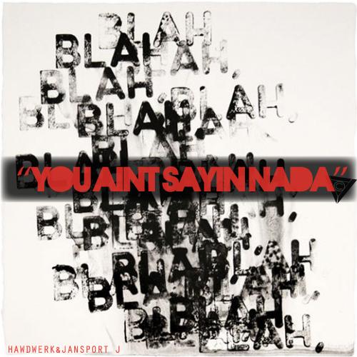 YouAintSayinNada