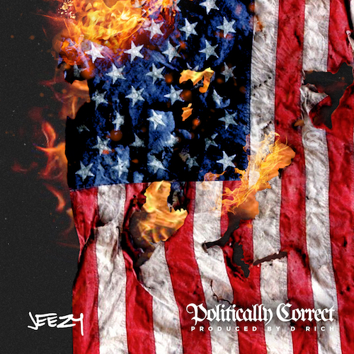 """Jeezy """"Politically Correct"""" Release Date, Cover Art, Tracklist, Download & EP Stream"""