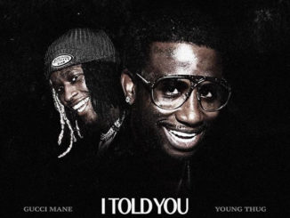 gucci-mane-young-thug-i-told-you