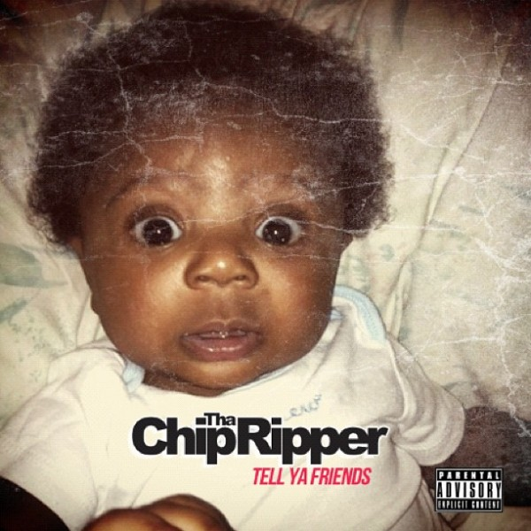 chiptharippertellyafriends 600x600 All Hip Hop Mixtape: Mixtape: Chip Tha Ripper – Tell Ya Friends mixtape + tracklist